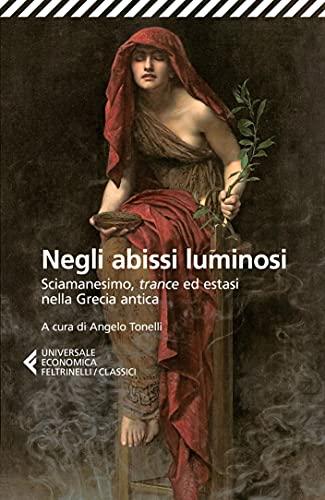 Negli abissi luminosi: Sciamanesimo, trance ed estasi nella Grecia antica.