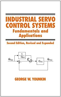 Industrial Servo Control Systems: Fundamentals And Applications, Revised And Expanded (Fluid Power and Control)