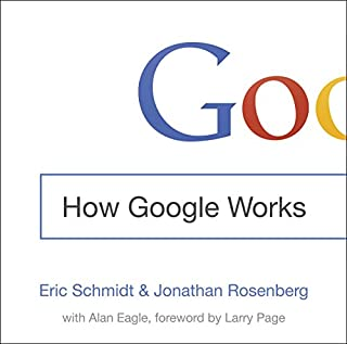 How Google Works                   By:                                                                                                                                 Eric Schmidt,                                                                                        Jonathan Rosenberg                               Narrated by:                                                                                                                                 Holter Graham,                                                                                        Jonathan Rosenberg                      Length: 9 hrs and 46 mins     124 ratings     Overall 4.6