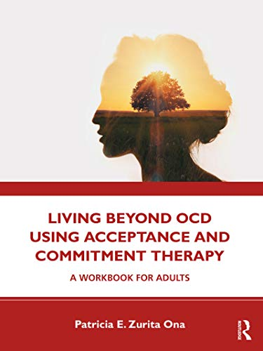 Living Beyond OCD Using Acceptance and Commitment Therapy: A Workbook for Adults (English Edition)