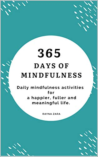 365 Days of Mindfulness: Daily Mindfulness activities for a Happier, Fuller and Meaningful Life. (English Edition)