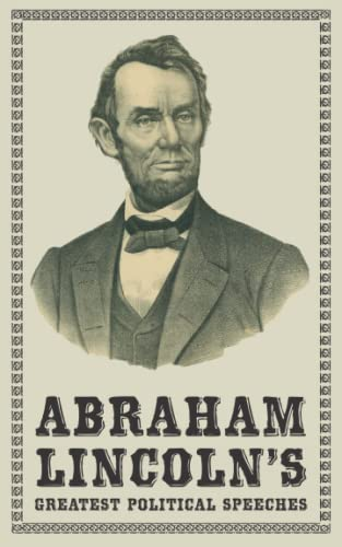 Abraham Lincoln's Greatest Political Speeches