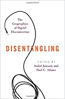 Disentangling: The Geographies of Digital Disconnection