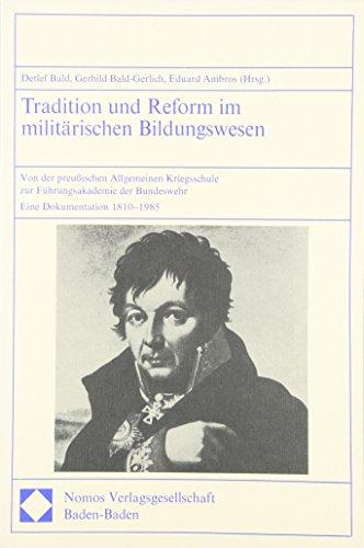 Tradition und Reform im militärischen Bildungswesen: Von der preußischen Allgemeinen Kriegsschule zur Führungsakademie der Bundeswehr. Eine Dokumentation 1810-1985