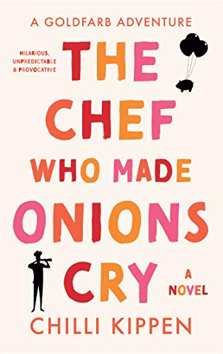 The Chef Who Made Onions Cry: A Goldfarb Adventure by [Chilli Kippen]