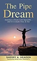 The Pipe Dream: Sometimes a Dream Looks Impossible.... until It Is Actually Done, by You!