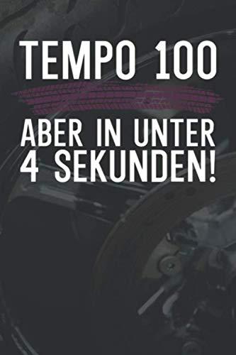 Tempo 100 aber in unter 4 Sekunden: Tourbuch Tourtagebuch für Motorrad Fahrer und Biker. Plane deine Touren, die Pausen und die Tankstopps. Halte Erinnerungen fest. Perfekte Geschenkidee.