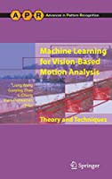 Machine Learning for Vision-Based Motion Analysis: Theory and Techniques (Advances in Computer Vision and Pattern Recognition)