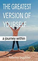 The Greatest Version of Yourself: A Journey Within