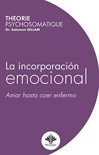 La incorporación emocional - Amar hasta caer enfermo