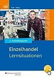 Informationshandbuch und Lernsituationen Einzelhandel: Einzelhandel nach Ausbildungsjahren: 3. Ausbildungsjahr: Lernsituationen - Martin Voth