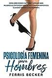 Psicología Femenina para Hombres: Descubre cómo captivar y atraer más mujeres al entender mejor sus comportamientos cuando tratan con hombres