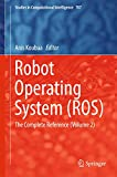 Robot Operating System (ROS): The Complete Reference (Volume 2): 707 (Studies in Computational Intelligence)
