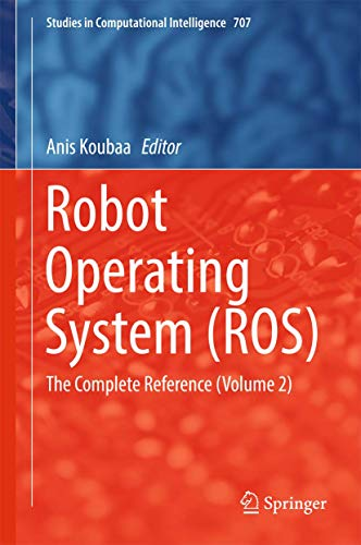 Compare Textbook Prices for Robot Operating System ROS: The Complete Reference Volume 2 Studies in Computational Intelligence 707 1st ed. 2017 Edition ISBN 9783319549262 by Koubaa, Anis