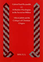 A Muslim Theologian in the Sectarian Milieu: Abd al-Jabbar and the Critique of Christian Origins (Islamic History and Civilization) by Gabriel Said Reynolds (2004-12-30)