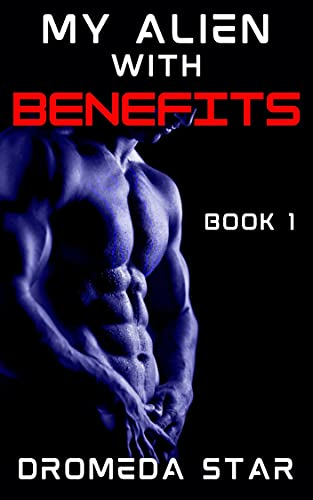 My Alien With Benefits: The Steamy First Encounter (English Edition)