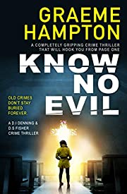 Know No Evil: A completely gripping crime thriller that will hook you from page one (D.I Denning and D.S Fisher Book 1)