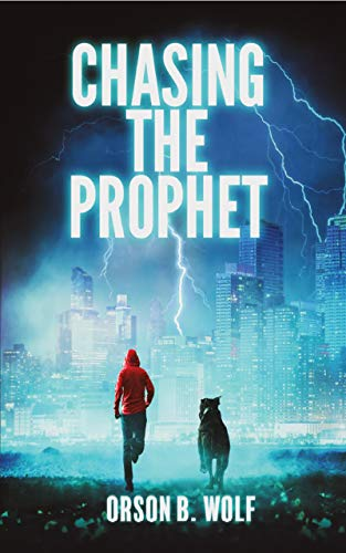 Chasing the Prophet: A Global Apocalypse Can Only be Prevented by the Courage of One Teen and His Loyal Dog