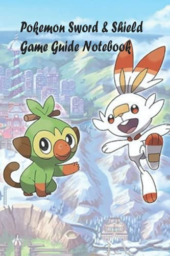Pokemon Sword & Shield Game Guide Notebook: Notebook|Journal| Diary/ Lined - Size 6x9 Inches 100 Pages