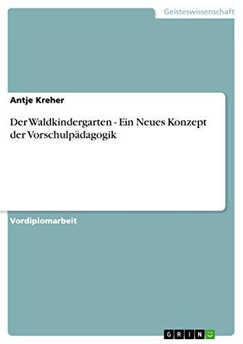 Der Waldkindergarten - Ein Neues Konzept der Vorschulpädagogik (German Edition)