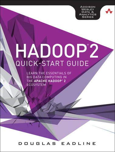 Hadoop 2 Quick-Start Guide: Learn the Essentials of Big Data Computing in the Apache Hadoop 2 Ecosystem (Addison-Wesley Data & Analytics) (Addison-wesley Data & Analytics Series)