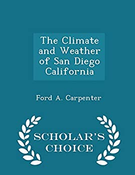 Paperback The Climate and Weather of San Diego California - Scholar's Choice Edition Book