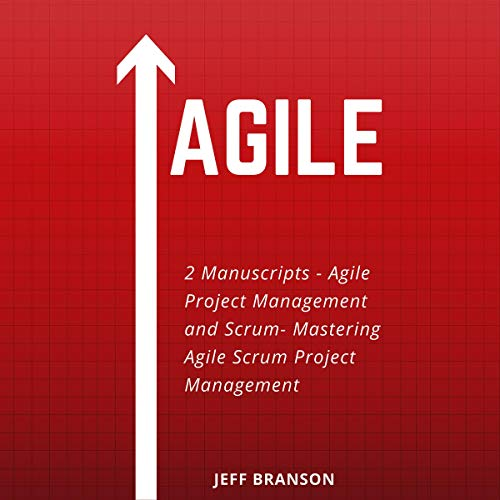 Agile: 2 Manuscripts- Agile Project Management and Scrum- Mastering Agile Scrum Project Management cover art