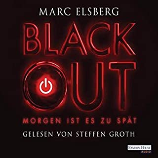 Blackout     Morgen ist es zu spät              By:                                                                                                                                 Marc Elsberg                               Narrated by:                                                                                                                                 Steffen Groth                      Length: 22 hrs and 5 mins     30 ratings     Overall 4.2