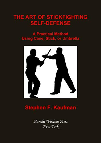 The Art of Stick Fighting Self-Defense: A Practical Method Using Cane, Stick, or Umbrella