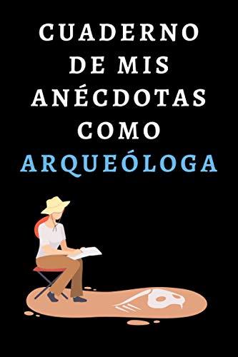 Cuaderno De Mis Anécdotas Como Arqueóloga: Ideal Para Regalar A Tu Arqueóloga Favorita - 120 Páginas