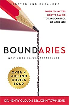Boundaries Updated and Expanded Edition: When to Say Yes, How to Say No To Take Control of Your Life by [Henry Cloud, John Townsend]