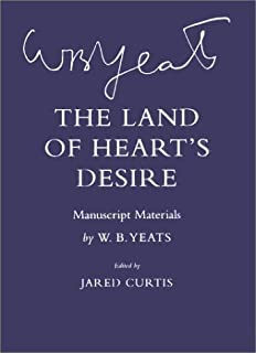 The Land of Heart's Desire: Manuscript Materials (The Cornell Yeats)