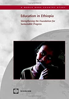 Education in Ethiopia: Strengthening the Foundation for Sustainable Progress (Country Studies)