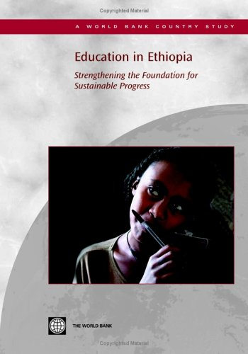 Education In Ethiopia Strengthening The Foundation For Sustainable Progress Country Studies