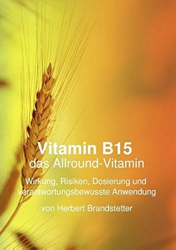Vitamin B15 das Allround-Vitamin: Wirkung, Risiken, Dosierung und verantwortungsbewusste Anwendung