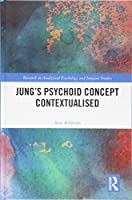 Jung's Psychoid Concept Contextualised (Research in Analytical Psychology and Jungian Studies)