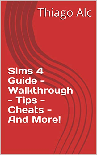 Sims 4 Guide - Walkthrough - Tips - Cheats - And More! (English Edition)