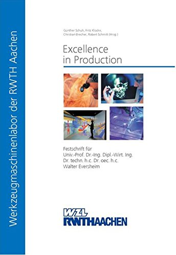 Excellence in Production: Festschrift für Univ.-Prof. Dr.-Ing. Dipl.-Wirt. Ing. Dr. techn. h.c. Dr. oec. h.c. Walter Eversheim
