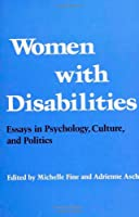 Women With Disabilities: Essays in Psychology, Culture, and Politics (Health, Society, and Policy)