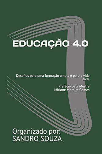 EDUCAÇÃO 4.0: Desafios para uma formação ampla e para a vida toda Prefácio pela Mestre Mirlane Moreira Gomes