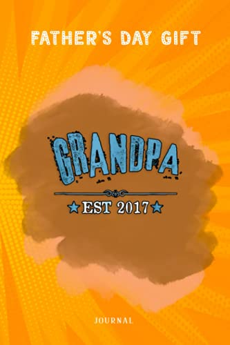 Fathers Day Gift Grandpa 2017 New Grandfather To Be Expecting Grandad Journal: Funny Fathers Day Gifts From Son, Novelty Blank Lined Journal for Writing