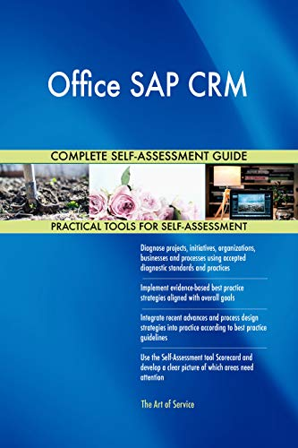 Office SAP CRM All-Inclusive Self-Assessment - More than 700 Success Criteria, Instant Visual Insights, Comprehensive Spreadsheet Dashboard, Auto-Prioritized for Quick Results