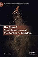 The Rise of Neo-liberalism and the Decline of Freedom (Palgrave Insights into Apocalypse Economics)