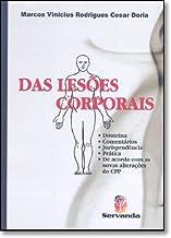Das Lesões Corporais. Doutrina, Comentários, Jurisprudência, Prática, de Acordo com as Novas Alterações do Cpp