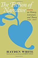 The Fiction of Narrative: Essays on History, Literature, and Theory, 1957-2007