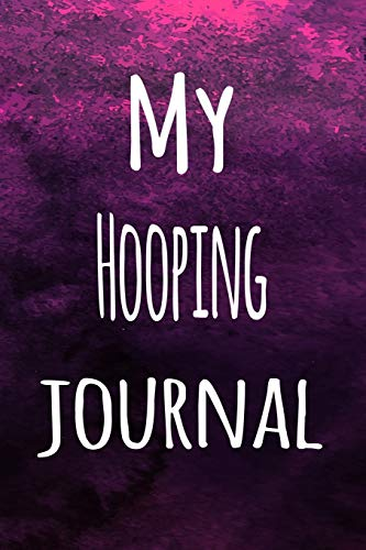 My Hooping Journal: The perfect way to record your hobby - 6x9 119 page lined journal!