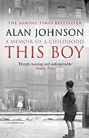 This Boy: A Memoir of a Childhood by Alan Johnson(2014-04-22)
