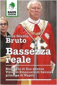 Bassezza reale. Biografia di Sua Altezza Vittorio Emanuele di Savoia principe di Napoli