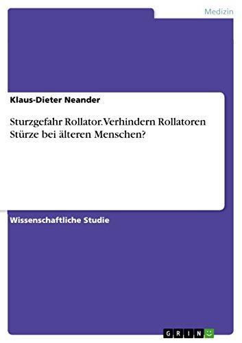 Sturzgefahr Rollator. Verhindern Rollatoren Stürze bei älteren Menschen? (German Edition)