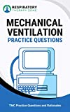 Mechanical Ventilation Practice Questions: 35 Questions, Answers, and Rationales to Help Prepare for the TMC Exam (TMC Exam, Respiratory Study Guide, Respiratory ... RRT Practice Questions, RRT Exam)